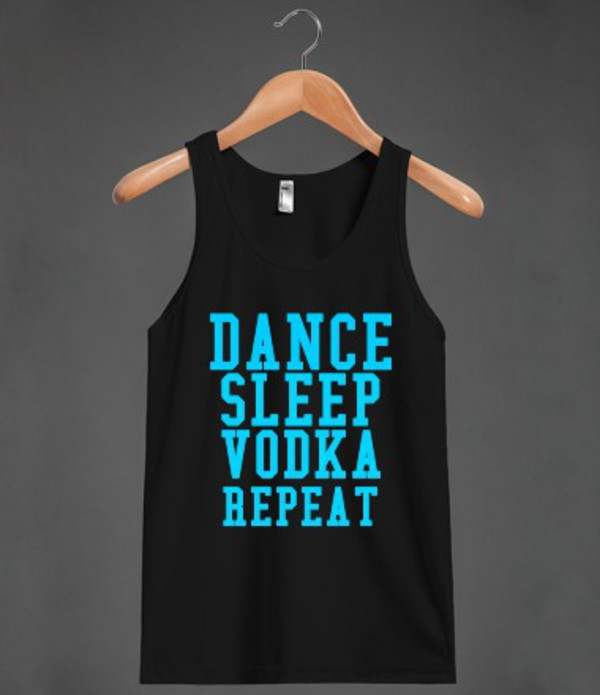 tank top dance sleep vodka drink party party shirt shirt