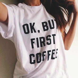 shirt but first cofee help!! me t-shirt coffee white white t-shirt white top sleep black&withe morning quote on it funny