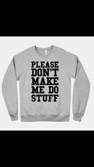 crewneck grey don't make me do stuff crew neck pullover