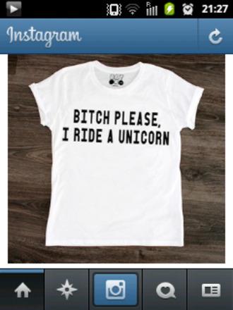 shirt white t-shirt quote on it bitch bitch please i ride a unicorn unicorn