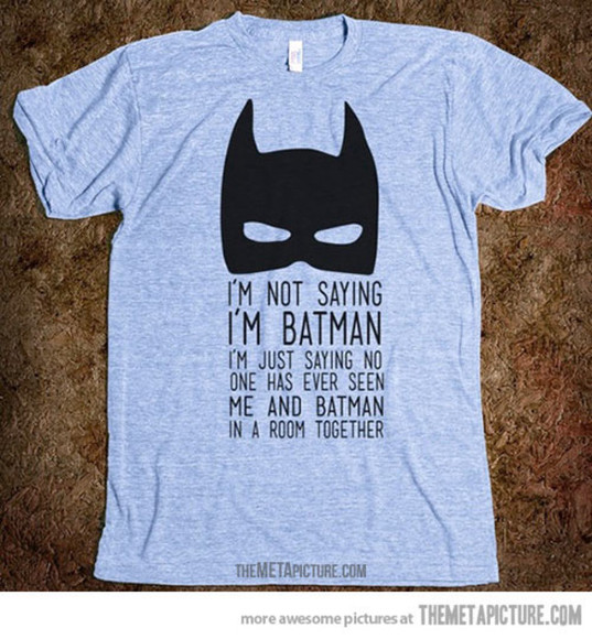 batman graphic tee funny t-shirt menswear quote on it