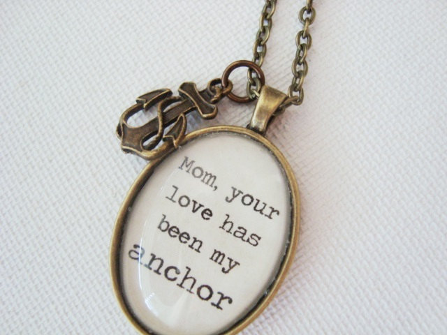 Mom your love has been my anchor pendant necklace, mother quote jewelry
