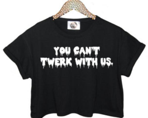 shirt you cant twerk with us t-shirt black white twerk