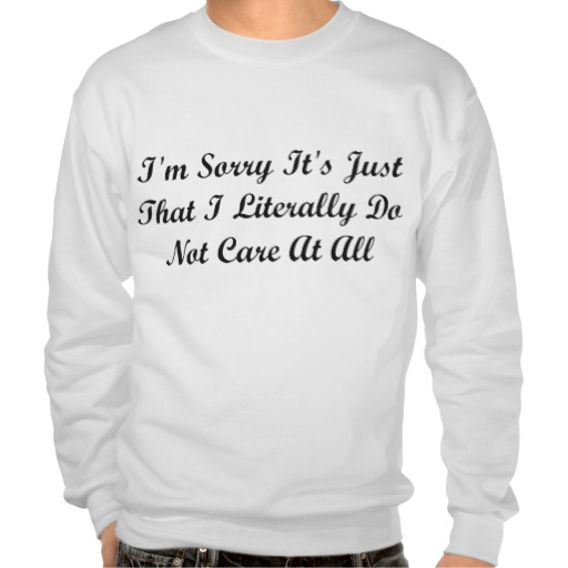 Do Not Care At All Sweatshirt from Zazzle.com