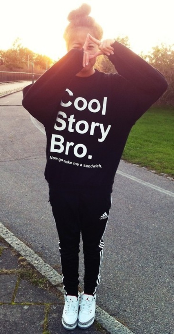sweater cool story bro sweatshirt jeans shoes black sweater pants adidas shirt trackpants joggers black pullover crewneck jumpsuit now go make me a sandwich jacket coolstorybro