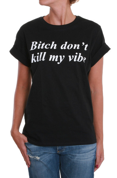 Bitch Don't Kill My Vibe Print T-shirt (2 colors available) – Glamzelle