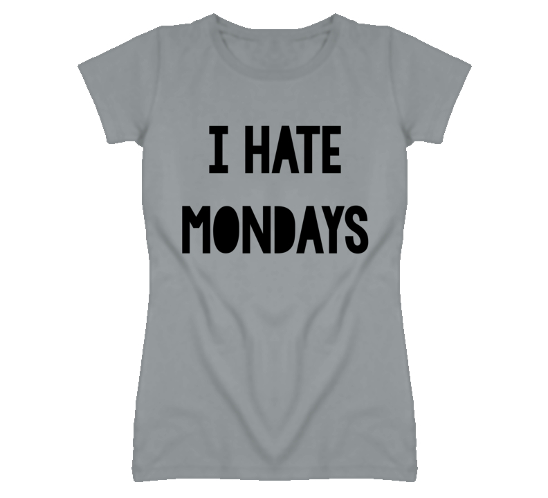 I hate mondays start of the week t shirt