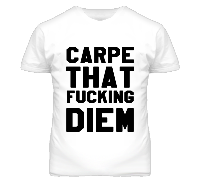 Carpe That Fcking Diem Funny Seize The Day Graphic T Shirt