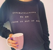 shirt,long sleeves,quote on it,black,sweater,top,congratulations,me,made,out,of,be,t-shirt,graphic tee,long,sleeved