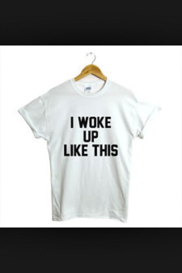 t-shirt i woke up like this graphic tee funny shirt white funny t-shirt tumblr bedroom