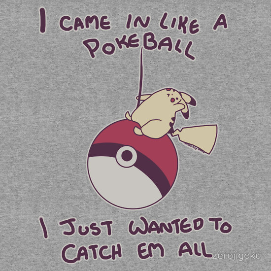"""I Came In Like A Pokeball"" T-Shirts & Hoodies by zerojigoku 