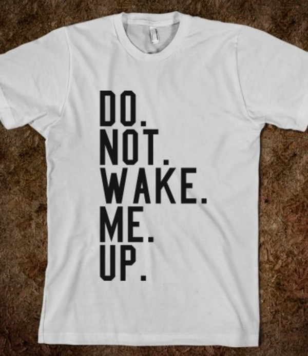 shirt t-shirt t-shirt quote on it quote on it cool funny sleep tumblr black white true