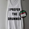 I prefer the drummer shirt tank top tunic tshirt t shirt singlet - size s m l