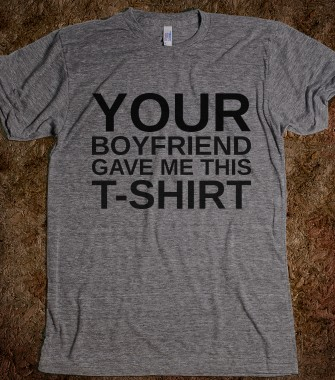 YOUR BOYFRIEND GAVE ME THIS TSHIRT - glamfoxx.com - Skreened T-shirts, Organic Shirts, Hoodies, Kids Tees, Baby One-Pieces and Tote Bags Custom T-Shirts, Organic Shirts, Hoodies, Novelty Gifts, Kids Apparel, Baby One-Pieces | Skreened - Ethical Custom Apparel