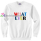 What ever sweatshirt gift sweater adult unisex cool tee shirts