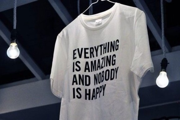 t-shirt quote on it white t shirt cotton t shirt letters happy world idk someone just find this for me ok thank you shirt white,t shirt,shirt,tumblr white black everything is amazing and nobody is happy white, black want love nobody is happy tshirt, shirt, tee, top, white, grey, tanktop, starbucks, logo cute shirt white