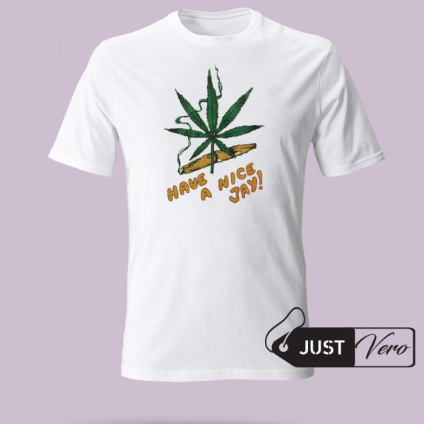 Have A Nice Jay Marijuana T shirt size XS - 5XL unisex for men and women