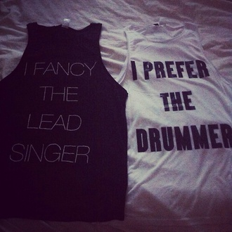 shirt i prefer the drummer i fancy the lead singer muscle tee tumblr tank top white black fangirl directioner one direction ily