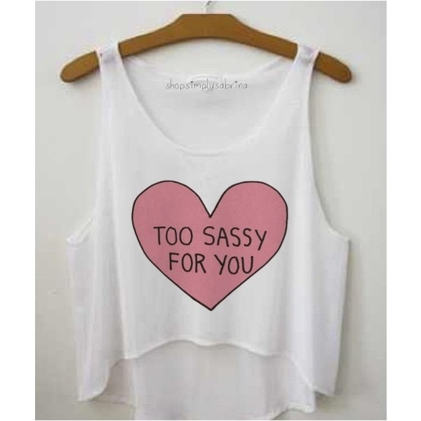 Too Sassy For You Shirt - Polyvore