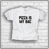 t-shirt,pizza is my bae,women,pizza,love pizza,my bae