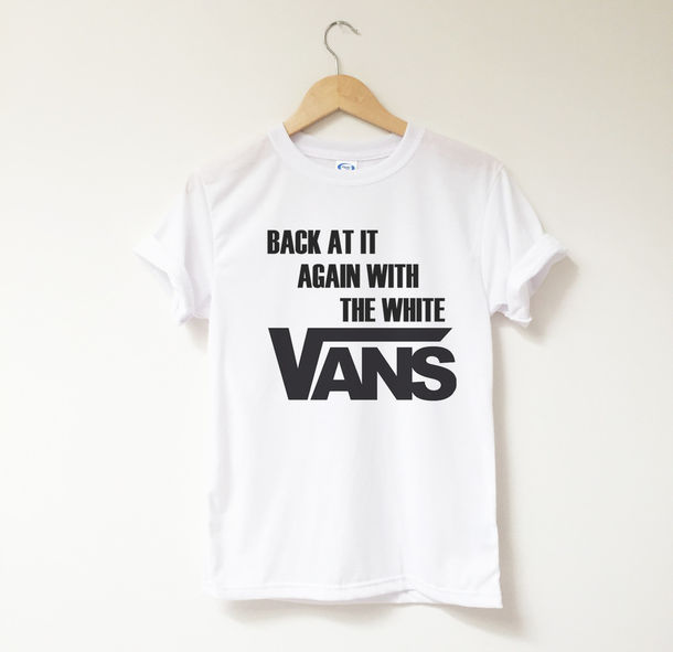 Shirt Quote On It T Shirt Cute Funny Vans Quote On It Graphic Tee Tumblr Tumblr Outfit