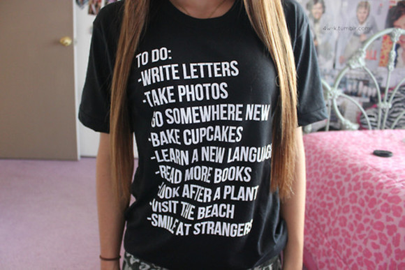 t-shirt tumblr tumblr girl write letters take photos go somewhere new bake cupcakes learn a language read more books look after plant visit the beach smile trangeers strangers bucketlist cute
