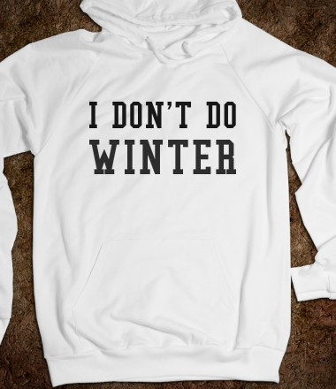I DON'T DO WINTER - glamfoxx.com - Skreened T-shirts, Organic Shirts, Hoodies, Kids Tees, Baby One-Pieces and Tote Bags Custom T-Shirts, Organic Shirts, Hoodies, Novelty Gifts, Kids Apparel, Baby One-Pieces | Skreened - Ethical Custom Apparel