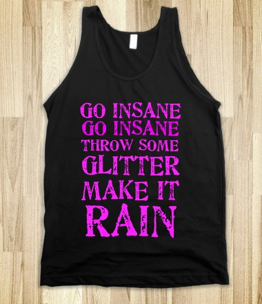 GO INSANE THROW SOME GLITTER MAKE IT RAIN - glamfoxx.com - Skreened T-shirts, Organic Shirts, Hoodies, Kids Tees, Baby One-Pieces and Tote Bags Custom T-Shirts, Organic Shirts, Hoodies, Novelty Gifts, Kids Apparel, Baby One-Pieces | Skreened - Ethical Custom Apparel