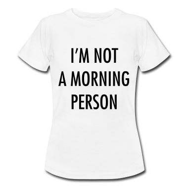 I'm not a morning person T-Shirts