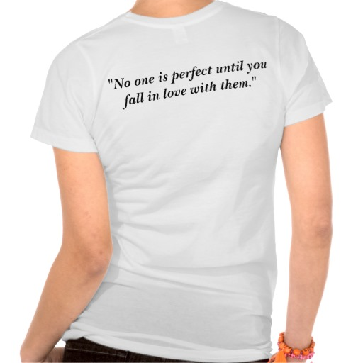 No one's perfect until you fall in love with them shirt from Zazzle.com