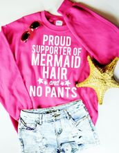 sweater,mermaid,mermaid shirts,mermaid shirt,mermaids are real,really i'm a mermaid,pink sweater,funny sweater,quote on it,proud supporter