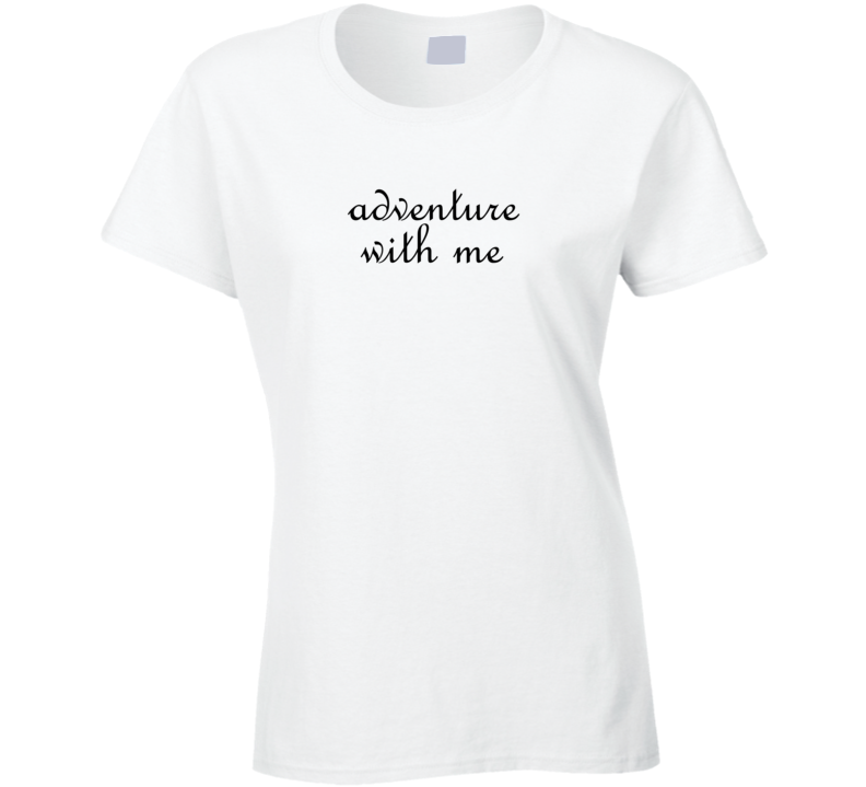 Adventure with me cute text t shirt