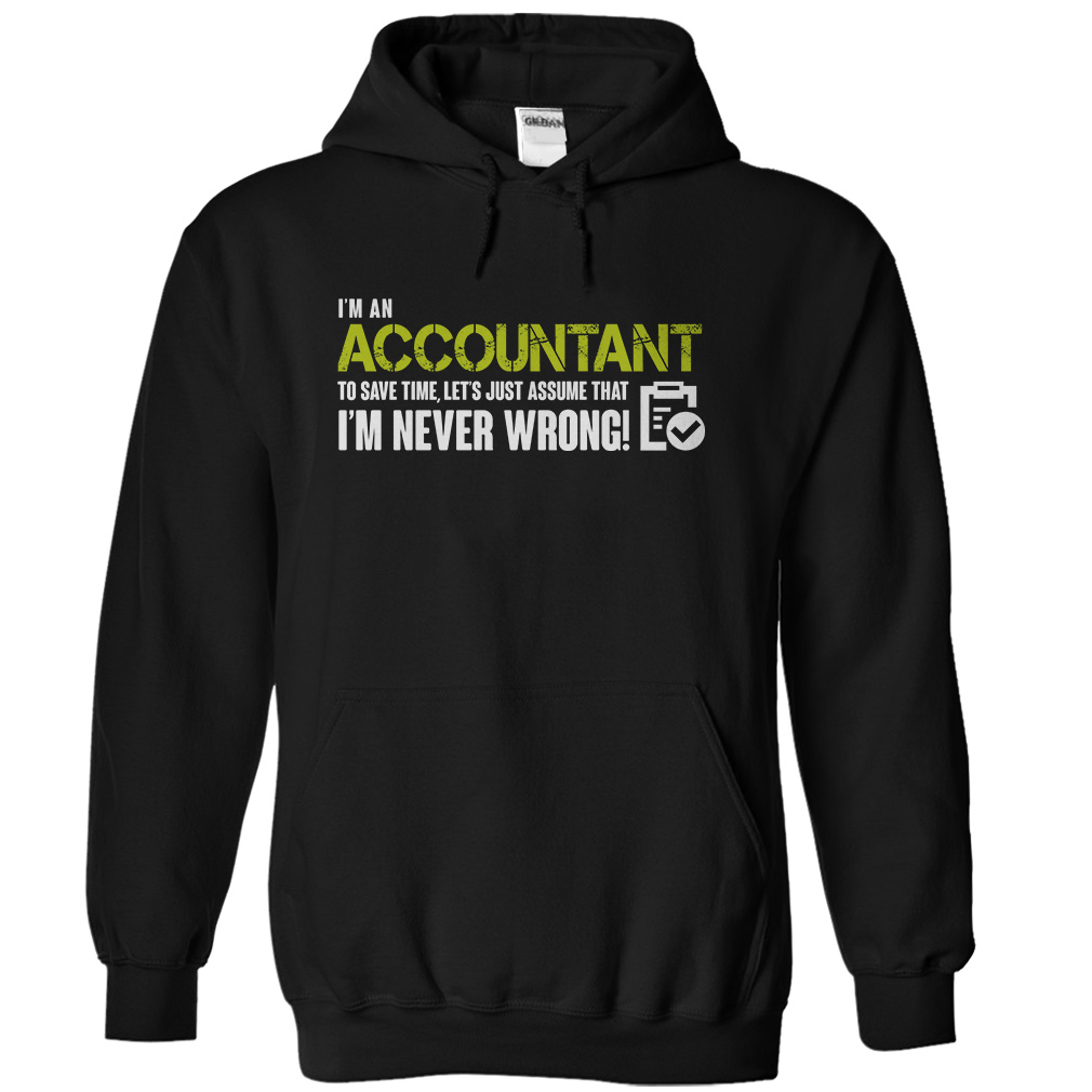 Accountant Never Wrong T-Shirt & Hoodie