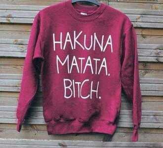 sweater hakuna matata sweatshirt red lion king lion king sweater tumblr tumblr girl tumblr clothes shirt swater winter sweater pink swater pretty hakuna matata bitch oversized sweater burgundy sweater jacket hoodie burgundy maroon/burgundy blouse crewneck hipster disney sweater sweater/sweatshirt bitch bitch tops