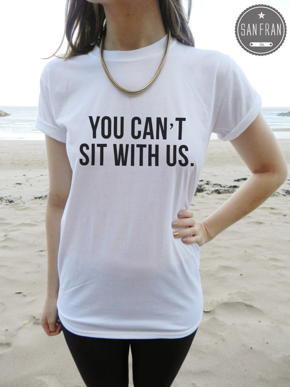 6df67fbd48 You Can't Sit With Us MEAN GIRLS Tshirt Top White by SanFranCo