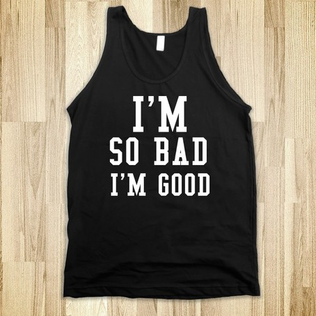 I'M SO BAD I'M GOOD - GLAMFOXX.COM - SKREENED T-SHIRTS, ORGANIC SHIRTS, HOODIES, KIDS TEES, BABY ONE-PIECES AND TOTE BAGS on The Hunt