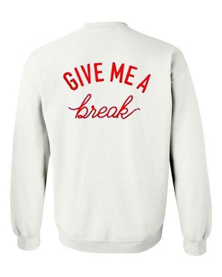 Give me a break Unisex Sweatshirts back