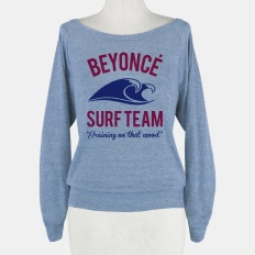 Beyonce Surf Team | HUMAN | T-Shirts, Tanks, Sweatshirts and Hoodies