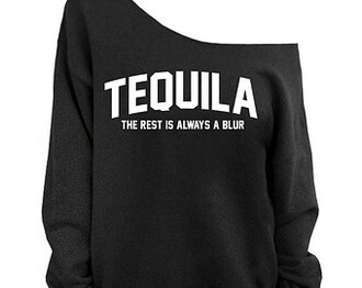shirt sweatshirt tequila