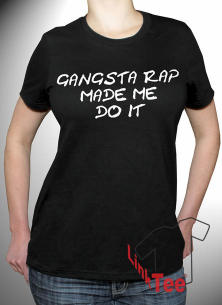 Shirt Gangsta Gangsta Gangsta Rap Made Me Do It Clothes Black T Amazing Gangster Quote Tumblr