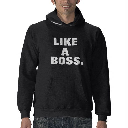 Like a  boss hoodie at zazzle.ca