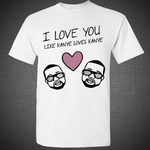 I Love You Like Kanye Loves Kanye West Hip Hop Funny T Shirt Tank Top | eBay