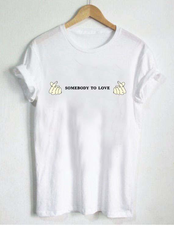 somebody to love T Shirt Size S,M,L,XL,2XL,3XL