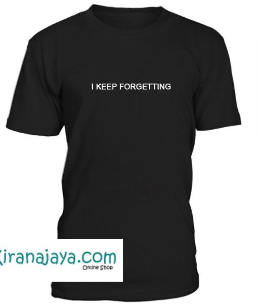 I Keep Forgetting Tshirt – Kirana Jaya