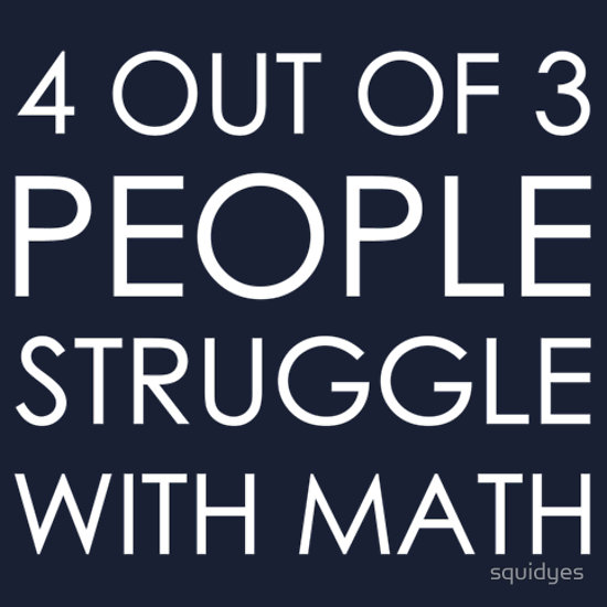 """4 out of 3 people struggle with math"" T-Shirts & Hoodies by squidyes 