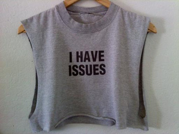 t-shirt crop tops tank top grey tank top shirt top igotissues tumblr tumblr shirt problems issues grey crop tumblr fashion blouse quote on it black