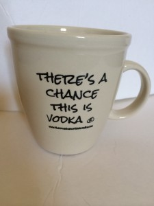 """there's a chance this is vodka"" ® Coffee Mugs » HOT MESS MALL"
