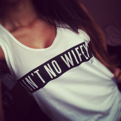 t-shirt,top,white,quote on it,ain't no wifey,oversized t-shirt,bag