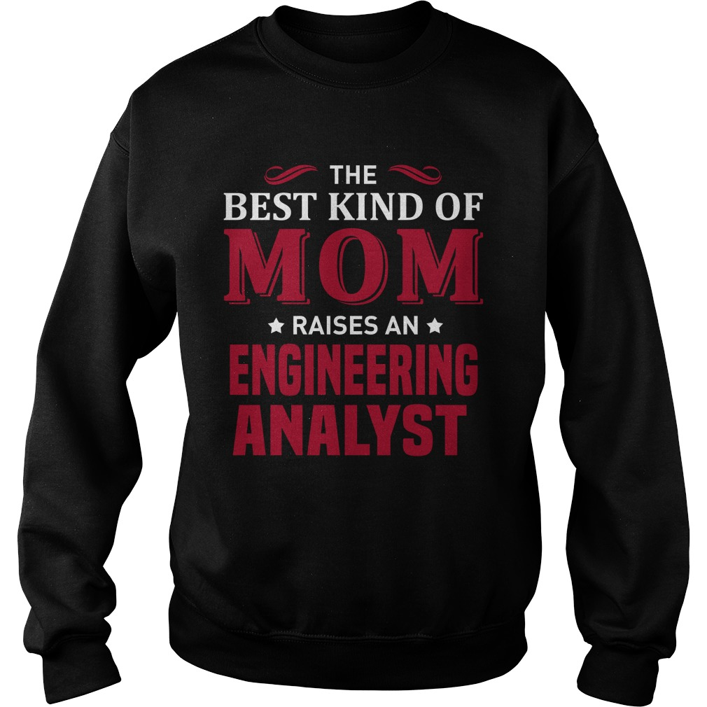 The Best Kind Of Mom Raises An Engineering Analyst T-Shirt, Hoodie