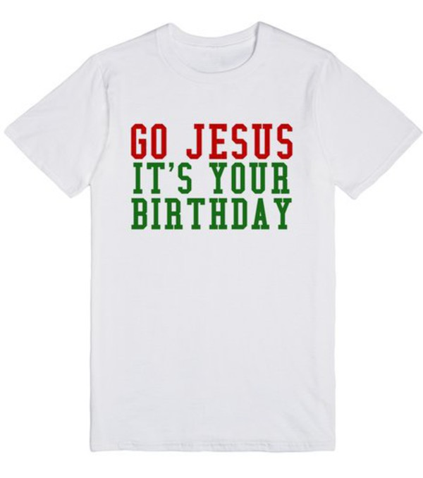t shirt jesus god christ birthday christmas xmas holidays funny shirt gift ideas religion religious christian bible wheretoget